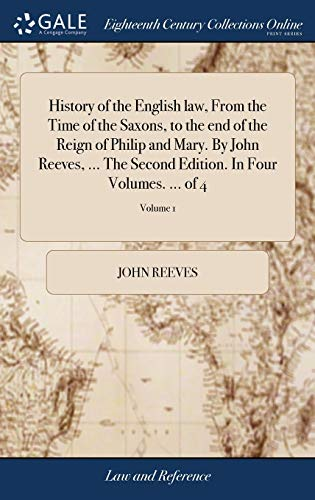 history-of-the-english-law-from-the-time-of-the-saxons-to-the-end-of-the-reign-of-philip-and-mary-by-john-reeves-the-second-edition-in-four-volumes-of-4-volume-1