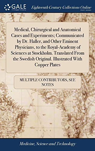 medical-chirurgical-and-anatomical-cases-and-experiments-communicated-by-dr-haller-and-other-eminent-physicians-to-the-royal-academy-of-sciences-original-illustrated-with-copper-plates