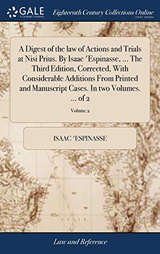 a-digest-of-the-law-of-actions-and-trials-at-nisi-prius-by-isaac-espinasse-the-third-edition-corrected-with-considerable-additions-from-cases-in-two-volumes-of-2-volume-2