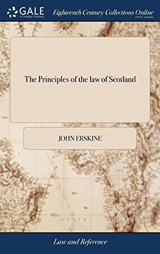 the-principles-of-the-law-of-scotland-in-the-order-of-sir-george-mackenzies-institutions-of-that-law-by-the-late-john-erskine-the-seventh-edition-with-corrections-and-improvements