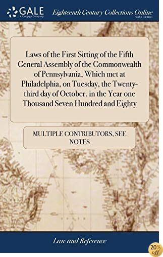 Laws of the First Sitting of the Fifth General Assembly of the Commonwealth of Pennsylvania, Which Met at Philadelphia, on Tuesday, the Twenty-Third Year One Thousand Seven Hundred and Eighty