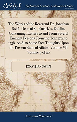 the-works-of-the-reverend-dr-jonathan-swift-dean-of-st-patricks-dublin-containing-letters-to-and-from-several-eminent-persons-from-the-year-state-of-affairs-volume-vii-volume-9-of-20