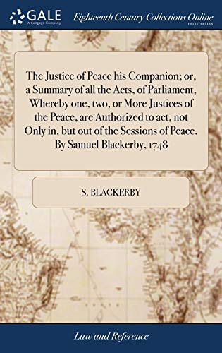 the-justice-of-peace-his-companion-or-a-summary-of-all-the-acts-of-parliament-whereby-one-two-or-more-justices-of-the-peace-are-authorized-to-sessions-of-peace-by-samuel-blackerby-1748
