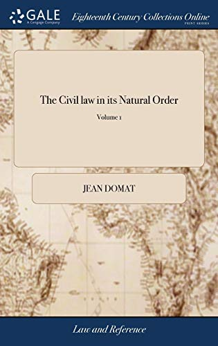the-civil-law-in-its-natural-order-together-with-the-publick-law-written-in-french-by-monsieur-domat-with-additional-remarks-on-some-material-england-in-two-volumes-of-2-volume-1