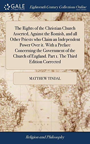 the-rights-of-the-christian-church-asserted-against-the-romish-and-all-other-priests-who-claim-an-independent-power-over-it-with-a-preface-england-part-1-the-third-edition-corrected