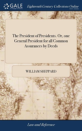 the-president-of-presidents-or-one-general-president-for-all-common-assurances-by-deeds-being-a-perfect-abstract-the-third-edition-corrected-and-amended-with-many-additional-presidents