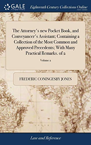 the-attorneys-new-pocket-book-and-conveyancers-assistant-containing-a-collection-of-the-most-common-and-approved-precedents-with-many-practical-remarks-of-2-volume-2
