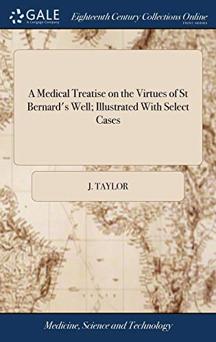 a-medical-treatise-on-the-virtues-of-st-bernards-well-illustrated-with-select-cases-addressed-to-francis-garden-auctore-j-taylor-md