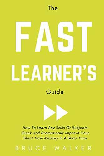 the-fast-learners-guide-how-to-learn-any-skills-or-subjects-quick-and-dramatically-improve-your-short-term-memory-in-a-short-time