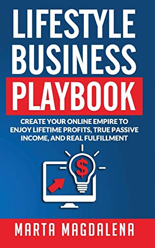lifestyle-business-playbook-create-your-online-empire-to-enjoy-true-passive-income-lifetime-profits-and-real-fulfillment