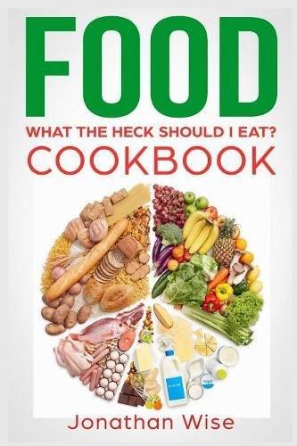 food-what-the-heck-should-i-eat-cookbook