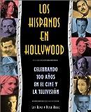 Rubie, Peter: Los hispanos en Hollywood: celebrando cien años en el cine y la televisión