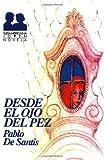De Santis, Pablo: Desde el ojo del pez (Sudamericana Joven. Novela) (Spanish Edition)