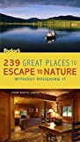 Fodor's: Fodor's 239 Great Places To Escape to Nature Without Roughing It: From Rustic Cabins To Luxury Resorts