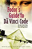 Fodor&#39;s: Fodors Guide To The Da Vinci Code: On The Trail Of The Best Selling Novel