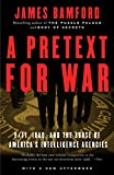 Bamford, James: A Pretext for War: 9/11, Iraq, and the Abuse of America&#39;s Intelligence Agencies