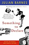 Barnes, Julian: Something to Declare: Essays on France and French Culture
