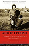 Monahan, Evelyn: And If I Perish: Frontline U.S. Army Nurses in World War II