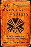 McCullough, David W.: The Unending Mystery: A Journey Through Labyrinths And Mazes