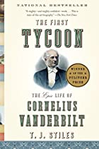 The First Tycoon: The Epic Life of Cornelius…
