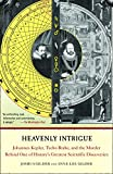 Gilder, Joshua: Heavenly Intrigue: Johannes Kepler, Tycho Brahe, And The Murder Behind One Of History's Greatestscientific Discoveries