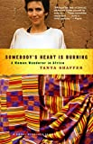 Shaffer, Tanya: Somebody&#39;s Heart Is Burning: A Woman Wanderer in Africa