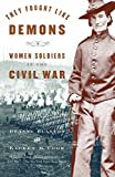 Blanton, Deanne: They Fought Like Demons: Women Soldiers in the Civil War