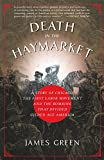 Green, James: Death in the Haymarket: A Story of Chicago, the First Labor Movement And the Bombing That Divided Gilded Age America
