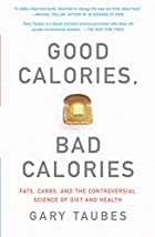 Good Calories, Bad Calories: Fats, Carbs,…