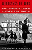 Stargardt, Nicholas: Witnesses of War: Children&#39;s Lives Under the Nazis
