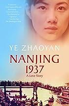 Nanjing 1937: A Love Story by Ye Zhaoyan