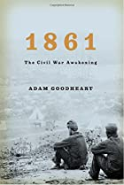 1861: The Civil War Awakening by Adam…