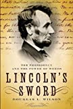 Wilson, Douglas L.: Lincoln's Sword: The Presidency And the Power of Words