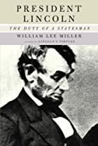 President Lincoln: The Duty of a Statesman…