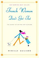 French Women Don't Get Fat: The Secret of…