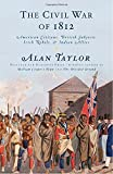Taylor, Alan: The Civil War of 1812: American Citizens, British Subjects, Irish Rebels, & Indian Allies