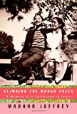 Jaffrey, Madhur: Climbing the Mango Trees: A Memoir of a Childhood in India