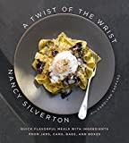 Nancy Silverton: A Twist of the Wrist: Quick Flavorful Meals with Ingredients from Jars, Cans, Bags, and Boxes