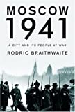 Braithwaite, Rodric: Moscow 1941: A City and Its People at War