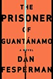 Fesperman, Dan: The Prisoner of Guantanamo