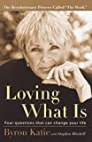 Mitchell, Stephen: Loving What Is: Four Questions That Can Change Your Life