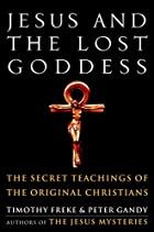 Jesus and the Lost Goddess: The Secret…
