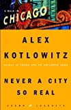 Kotlowitz, Alex: Never a City So Real: A Walk in Chicago (Crown Journeys)