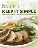 Bon Appetit Editors Staff: Bon Appetit - Keep It Simple : Easy Techniques for Great Home Cooking