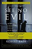 Baer, Robert: See No Evil: The True Story of a Ground Soldier in the Cia&#39;s War on Terrorism