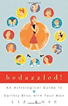 Bedazzled!: An Astrological Guide to Earthly…