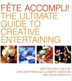 Lara Shriftman: Fete Accompli!: The Ultimate Guide To Creative Entertaining