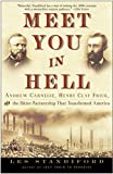 Les Standiford: Meet You in Hell: Andrew Carnegie, Henry Clay Frick, and the Bitter Partnership That Changed America
