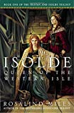 Isolde, Queen of the Western Isle The First of the Tristan and Isolde Novels