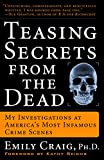 Craig, Emily: Teasing Secrets From The Dead: My Investigations At America&#39;s Most Infamous Crime Scenes